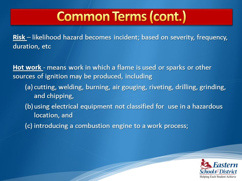 Common Terms (cont.) Risk – likelihood hazard becomes incident; based on severity, frequency, duration, etc.