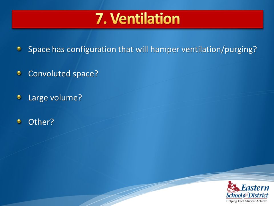 7. Ventilation Space has configuration that will hamper ventilation/purging Convoluted space Large volume