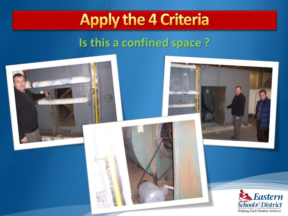 Apply the 4 Criteria Is this a confined space