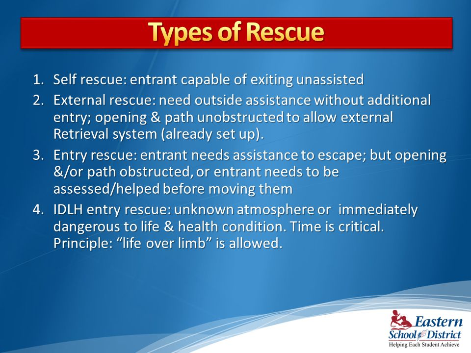 Types of Rescue Self rescue: entrant capable of exiting unassisted
