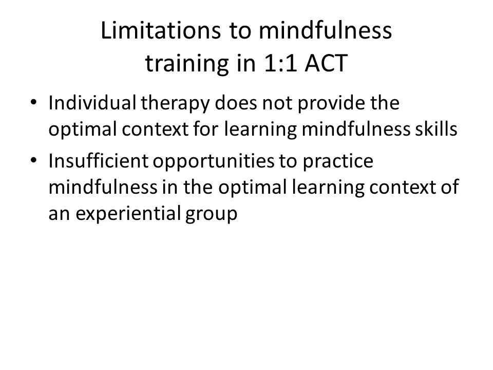 Limitations to mindfulness training in 1:1 ACT