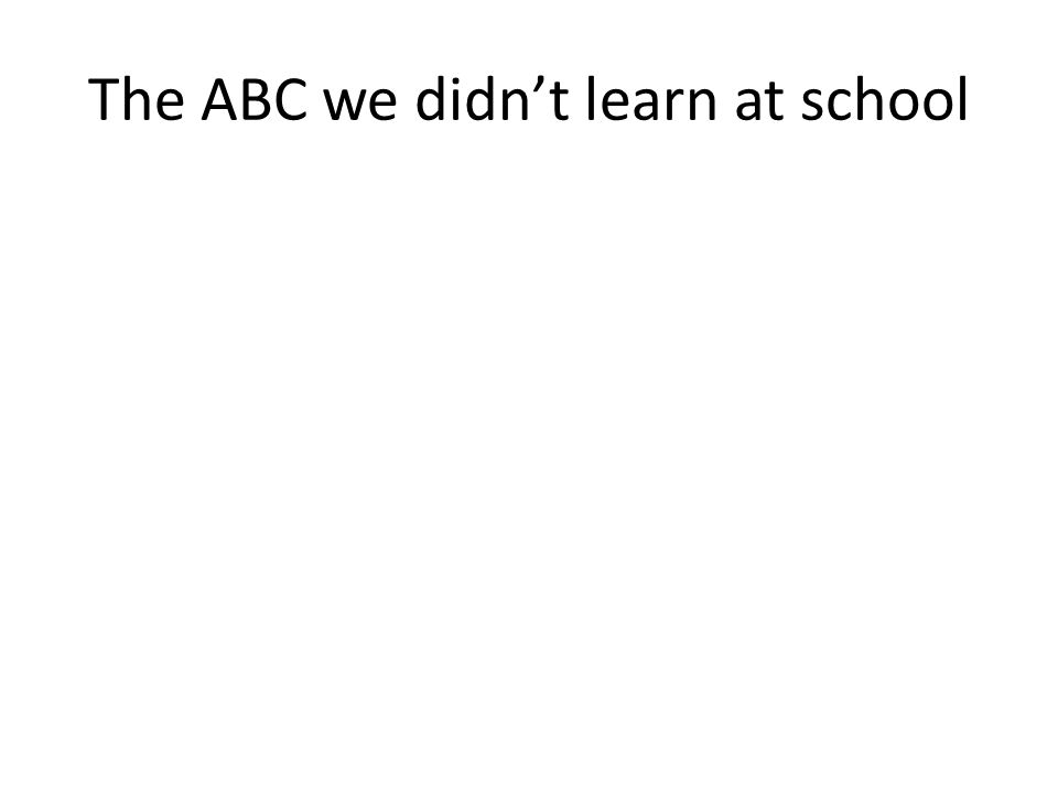 The ABC we didn't learn at school