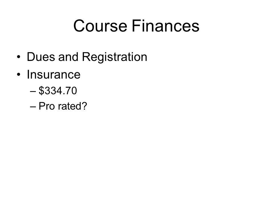 Course Finances Dues and Registration Insurance $334.70 Pro rated