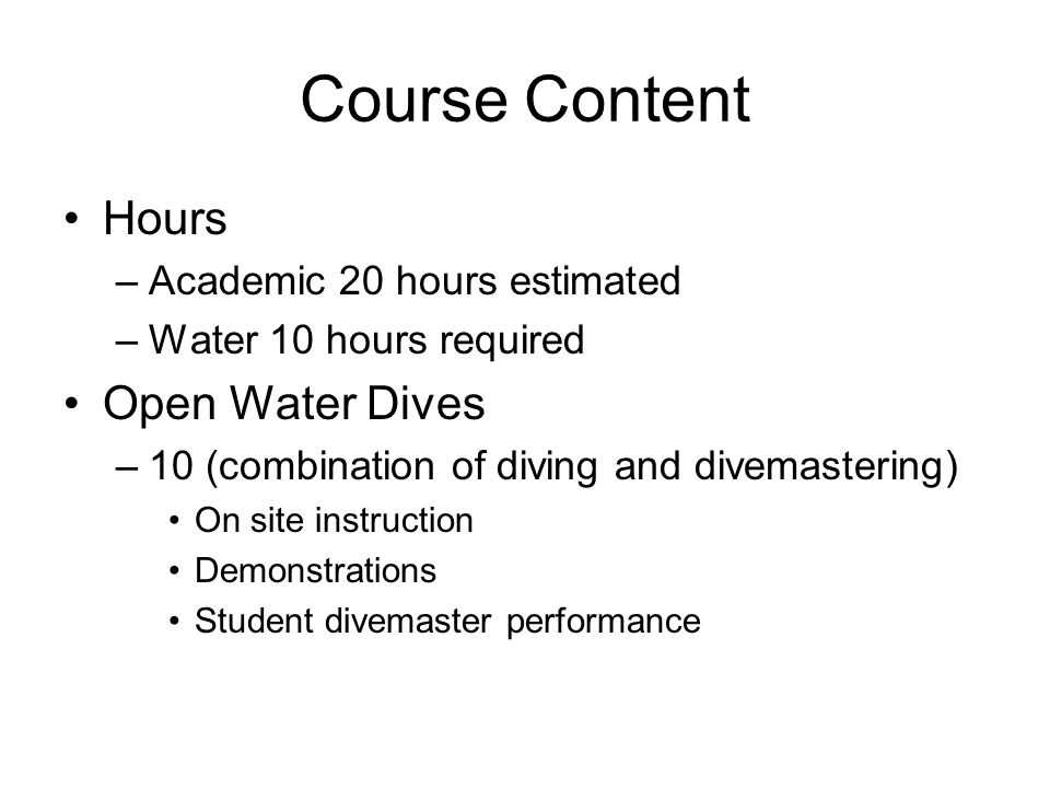 Course Content Hours Open Water Dives Academic 20 hours estimated