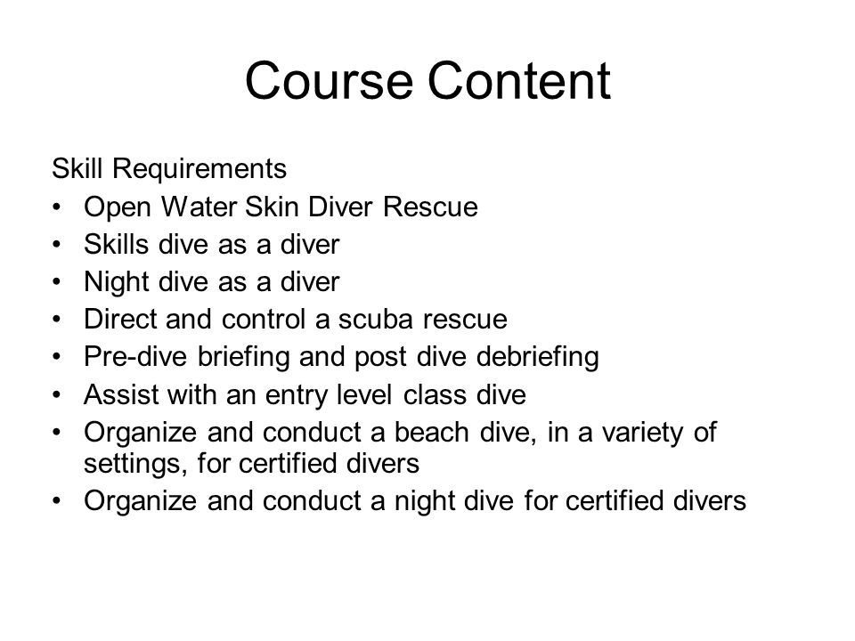 Course Content Skill Requirements Open Water Skin Diver Rescue