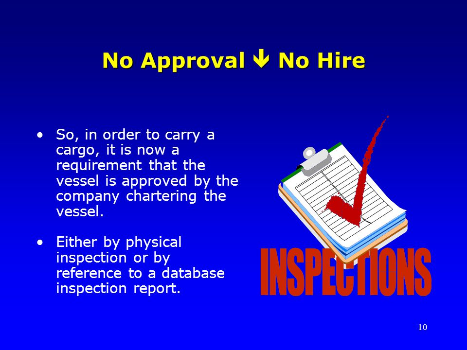 No Approval  No Hire So, in order to carry a cargo, it is now a requirement that the vessel is approved by the company chartering the vessel.
