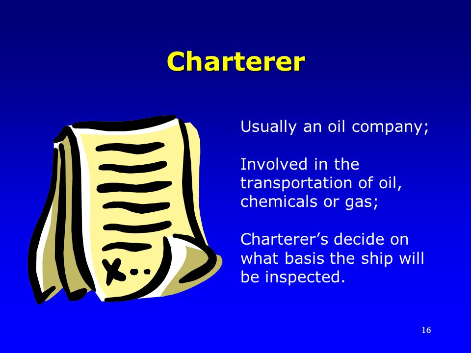 Charterer Usually an oil company;