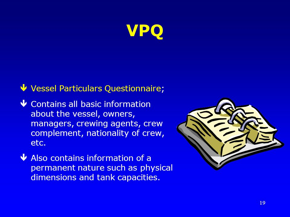VPQ Vessel Particulars Questionnaire;