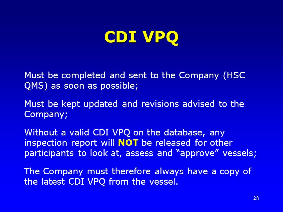 CDI VPQ Must be completed and sent to the Company (HSC QMS) as soon as possible; Must be kept updated and revisions advised to the Company;