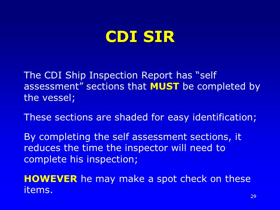 CDI SIR The CDI Ship Inspection Report has self assessment sections that MUST be completed by the vessel;