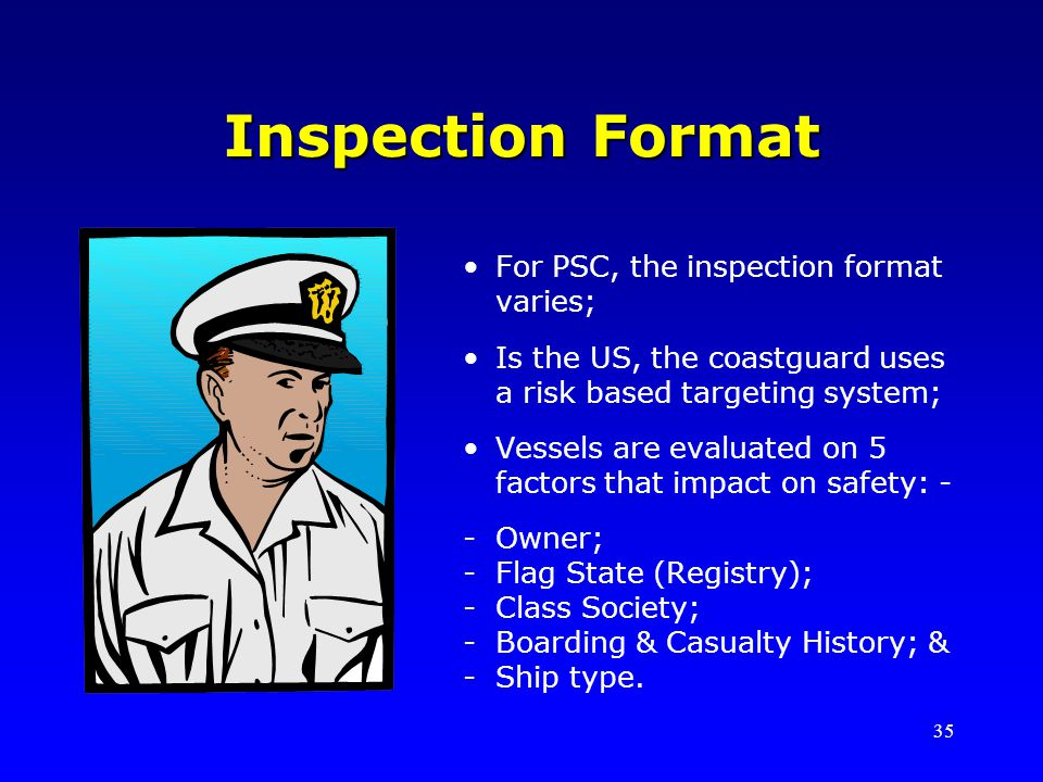 Inspection Format For PSC, the inspection format varies;