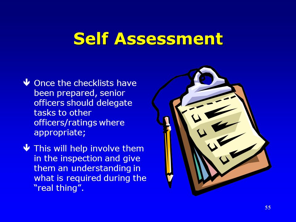 Self Assessment Once the checklists have been prepared, senior officers should delegate tasks to other officers/ratings where appropriate;