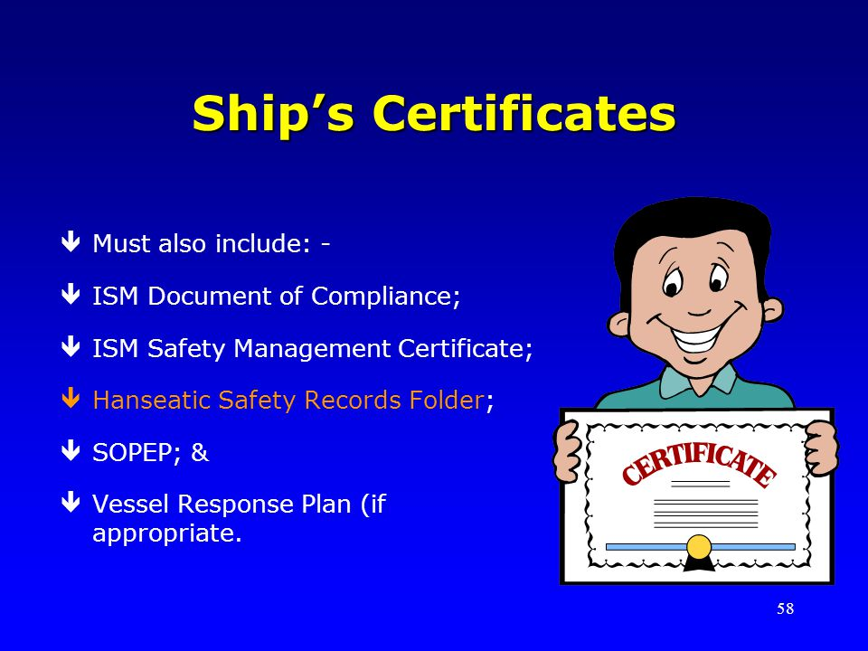 Ship's Certificates Must also include: - ISM Document of Compliance;