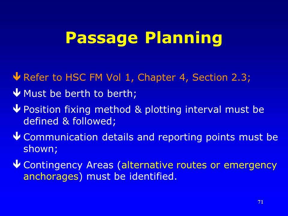 Passage Planning Refer to HSC FM Vol 1, Chapter 4, Section 2.3;