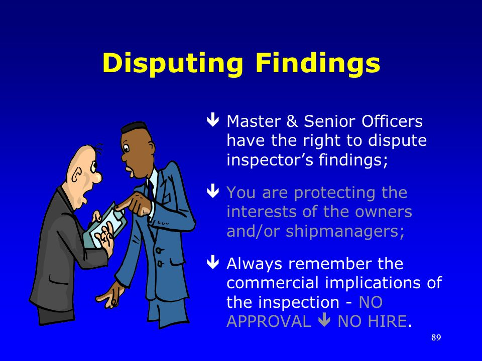 Disputing Findings Master & Senior Officers have the right to dispute inspector's findings;