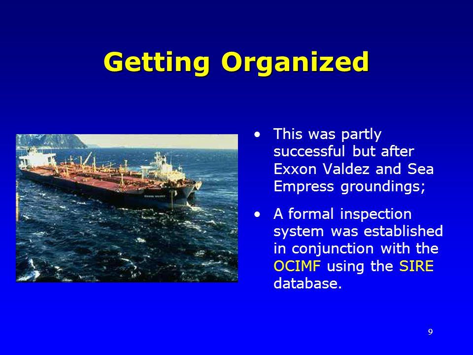 Getting Organized This was partly successful but after Exxon Valdez and Sea Empress groundings;