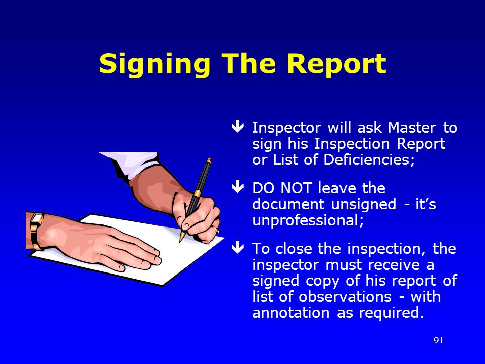 Signing The Report Inspector will ask Master to sign his Inspection Report or List of Deficiencies;