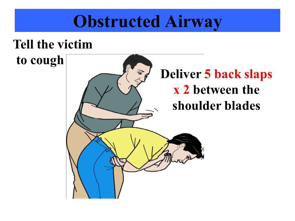 Deliver 5 back slaps x 2 between the shoulder blades