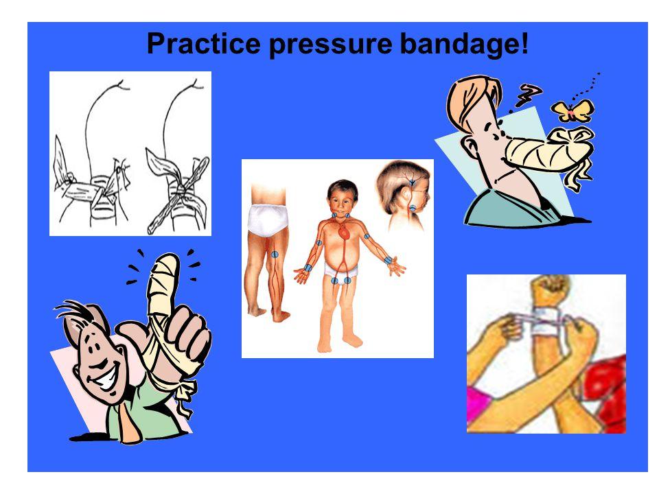 Practice pressure bandage!