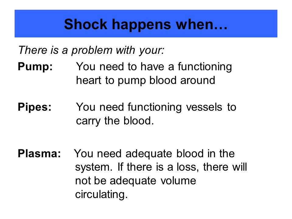 Shock happens when… There is a problem with your: