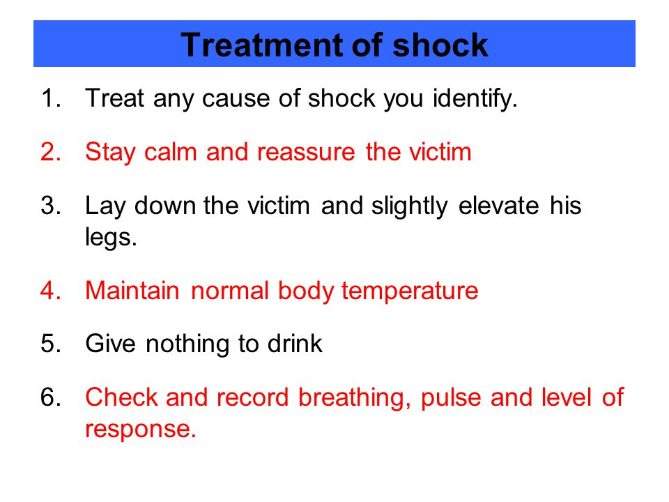 Treatment of shock Treat any cause of shock you identify.