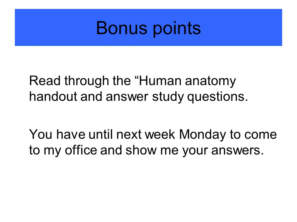 Bonus points Read through the Human anatomy handout and answer study questions.