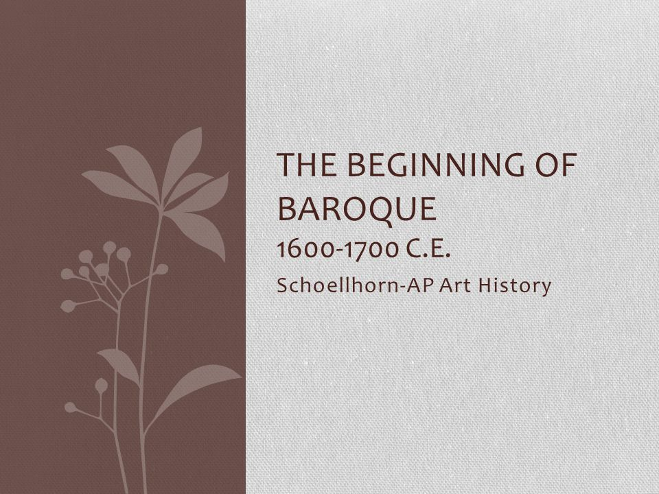 The Beginning of Baroque 1600-1700 C.E.