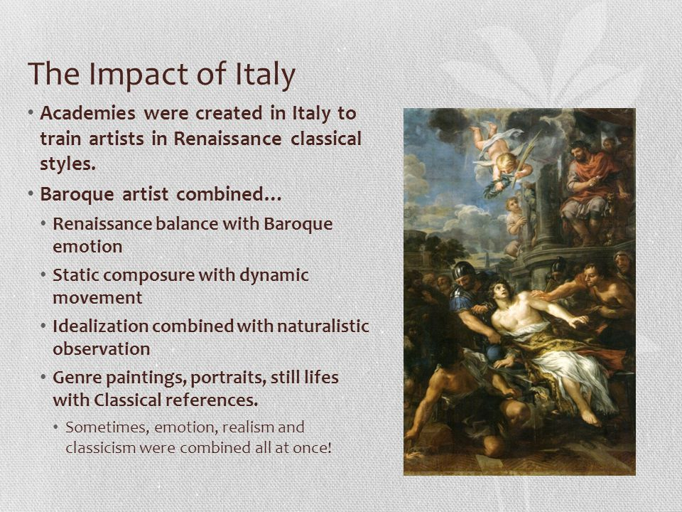 The Impact of Italy Academies were created in Italy to train artists in Renaissance classical styles.