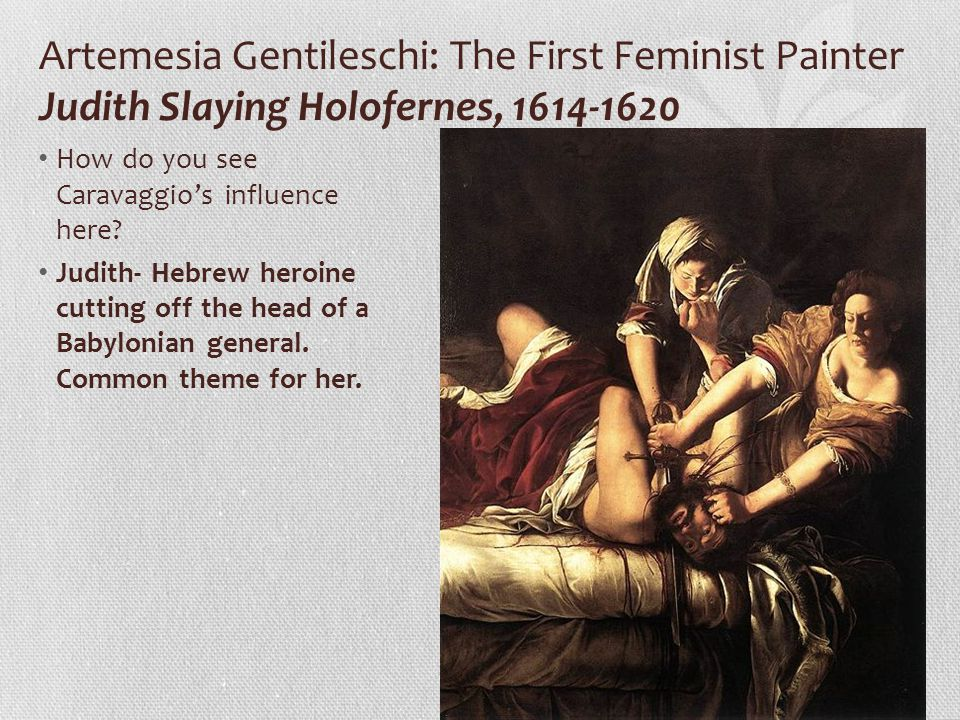 Artemesia Gentileschi: The First Feminist Painter Judith Slaying Holofernes, 1614-1620