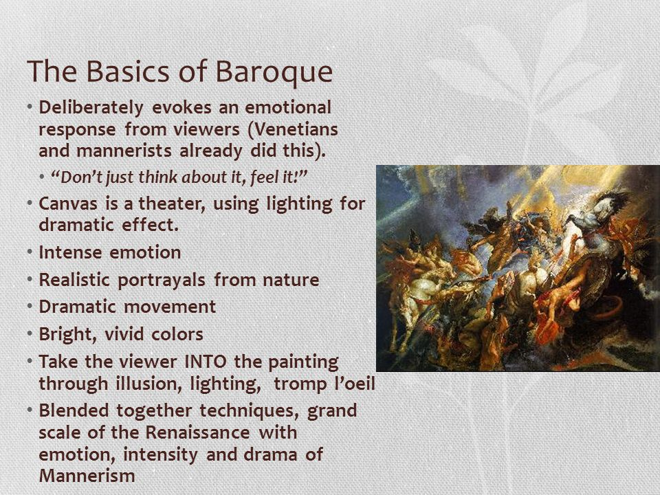 The Basics of Baroque Deliberately evokes an emotional response from viewers (Venetians and mannerists already did this).