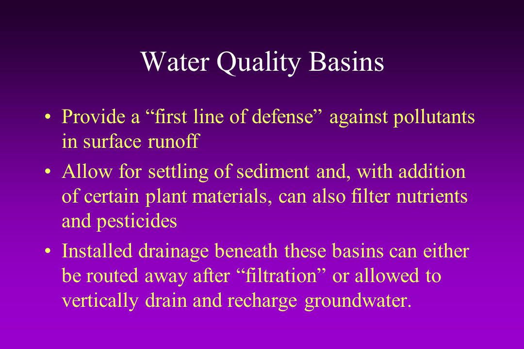 Water Quality Basins Provide a first line of defense against pollutants in surface runoff.