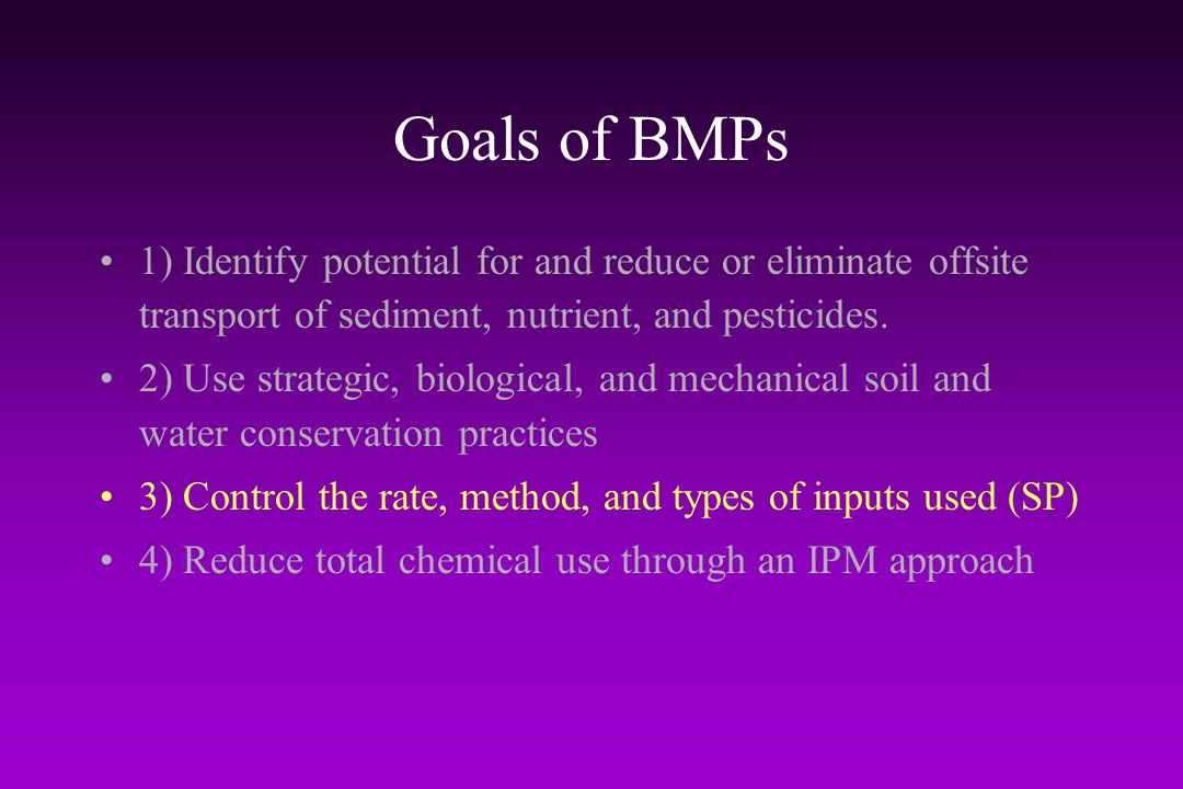 Goals of BMPs 1) Identify potential for and reduce or eliminate offsite transport of sediment, nutrient, and pesticides.