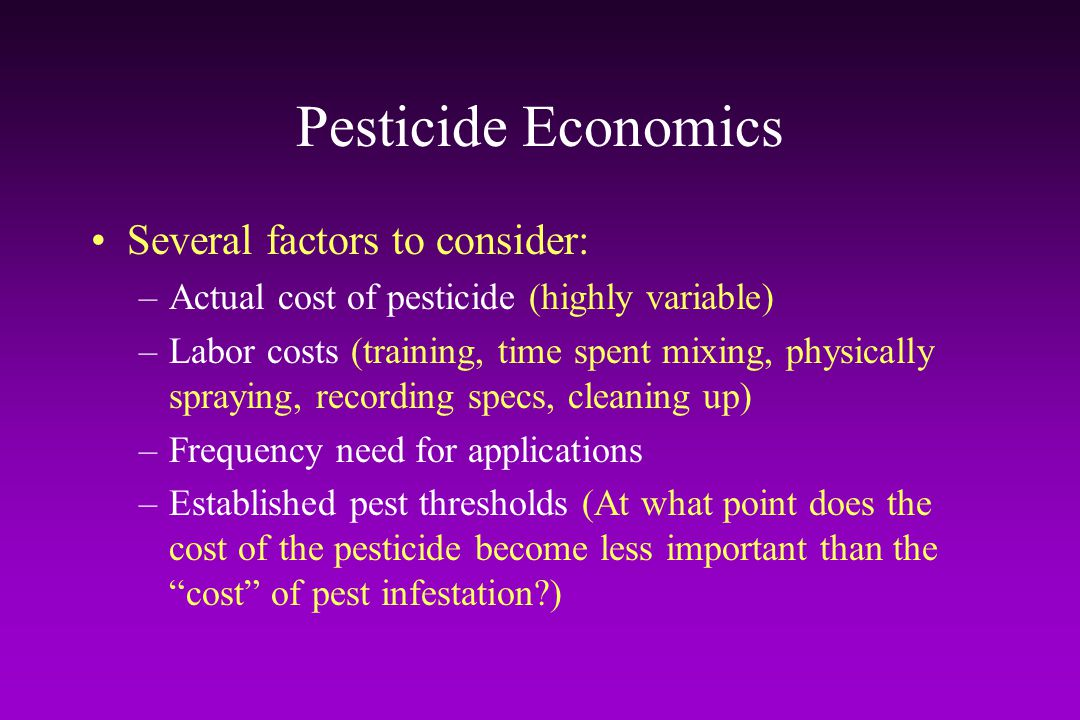 Pesticide Economics Several factors to consider: