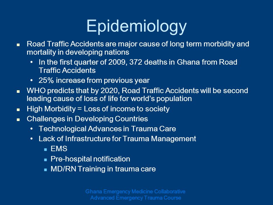 Epidemiology Road Traffic Accidents are major cause of long term morbidity and mortality in developing nations.