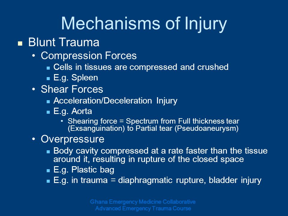 Mechanisms of Injury Blunt Trauma Compression Forces Shear Forces