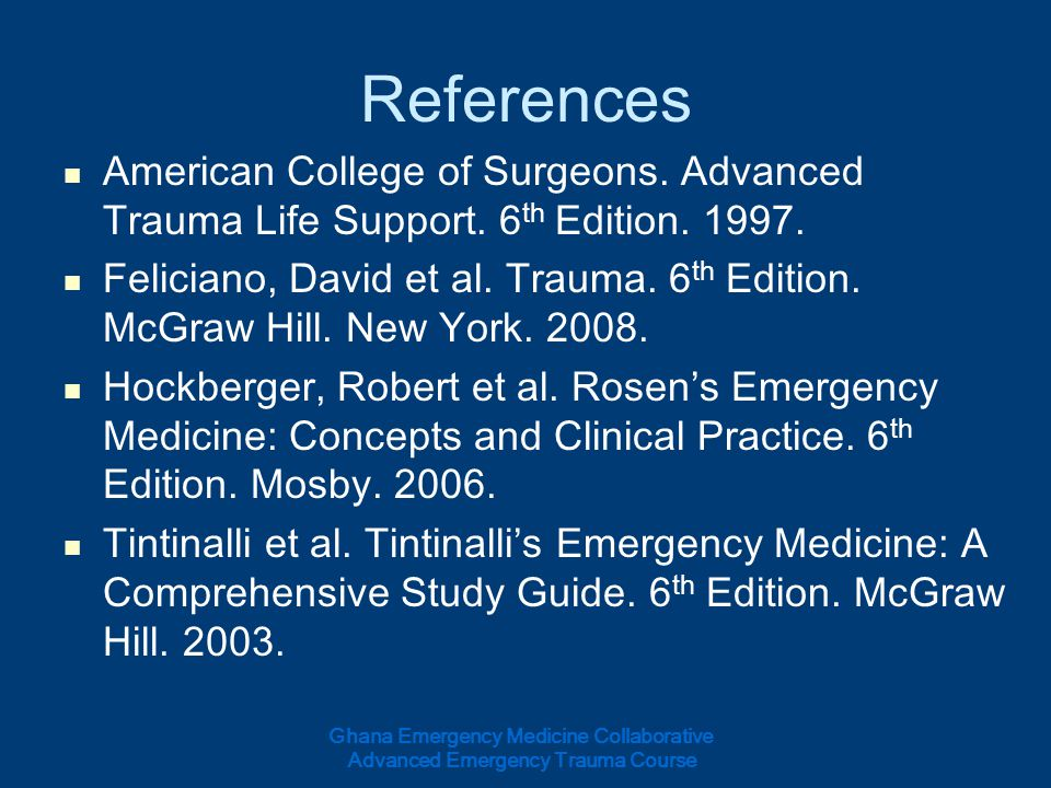 References American College of Surgeons. Advanced Trauma Life Support. 6th Edition. 1997.