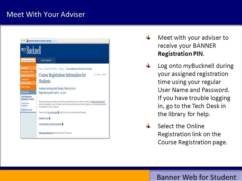 Meet With Your Adviser Meet with your adviser to receive your BANNER Registration PIN.