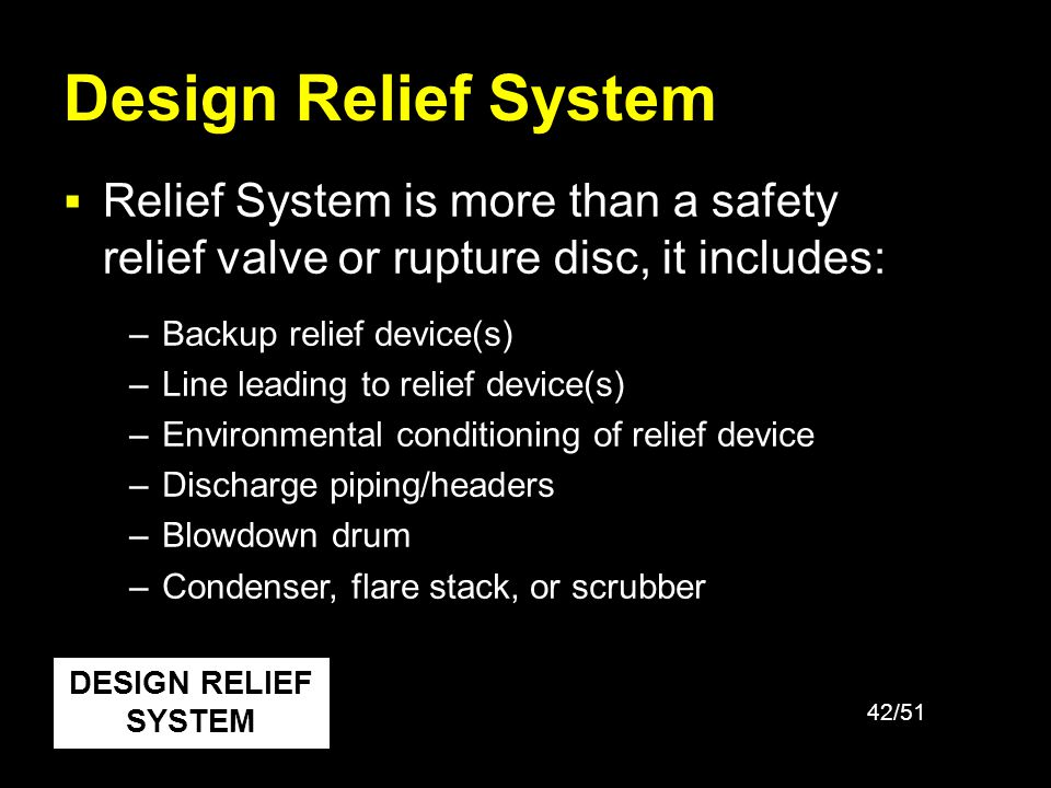 Design Relief System Relief System is more than a safety relief valve or rupture disc, it includes: