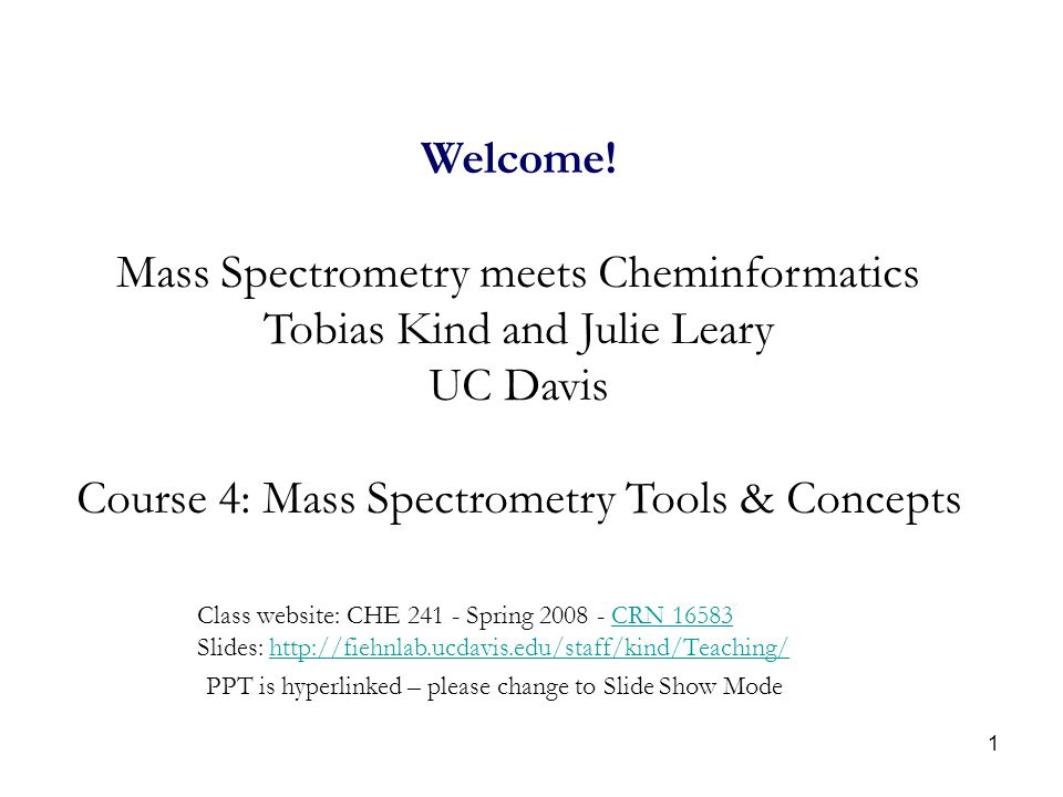 Mass Spectrometry meets Cheminformatics Tobias Kind and Julie Leary
