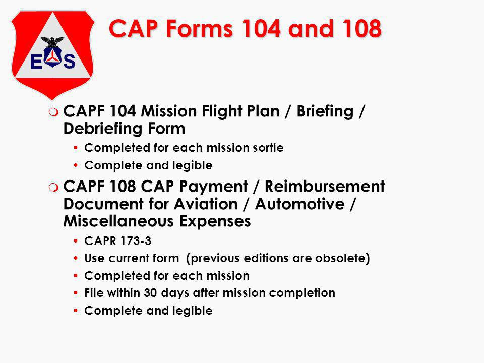 CAP Forms 104 and 108 CAPF 104 Mission Flight Plan / Briefing / Debriefing Form. Completed for each mission sortie.