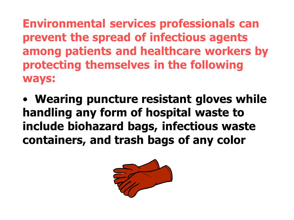Environmental services professionals can prevent the spread of infectious agents among patients and healthcare workers by protecting themselves in the following ways: