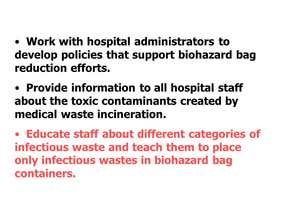 Work with hospital administrators to develop policies that support biohazard bag reduction efforts.