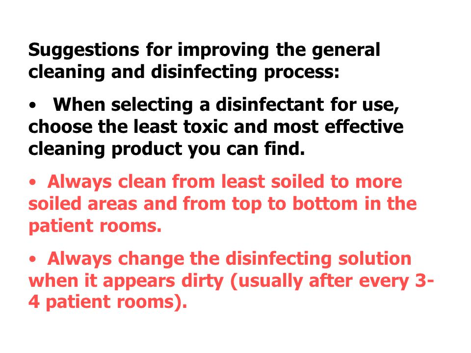 Suggestions for improving the general cleaning and disinfecting process:
