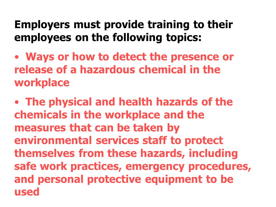 Employers must provide training to their employees on the following topics: