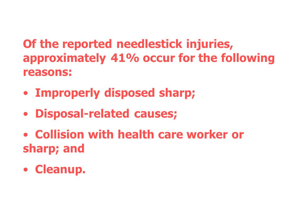 Of the reported needlestick injuries, approximately 41% occur for the following reasons: