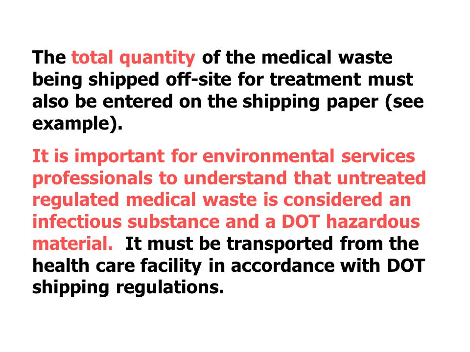 The total quantity of the medical waste being shipped off-site for treatment must also be entered on the shipping paper (see example).