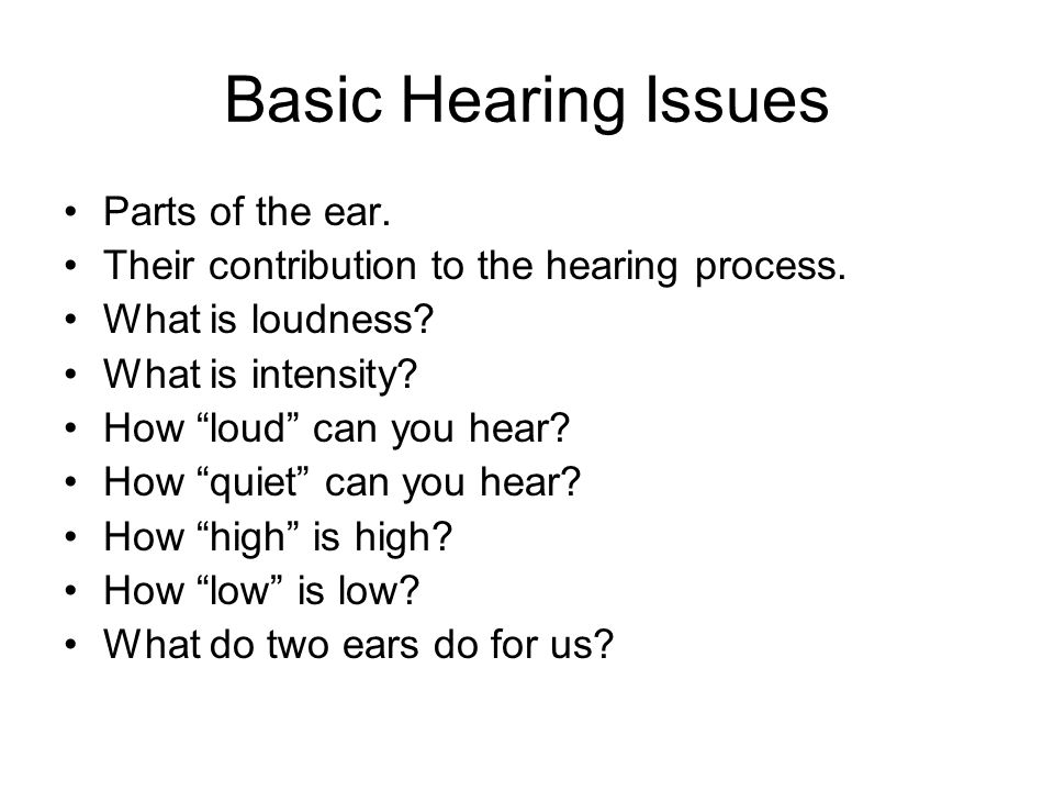 Basic Hearing Issues Parts of the ear.