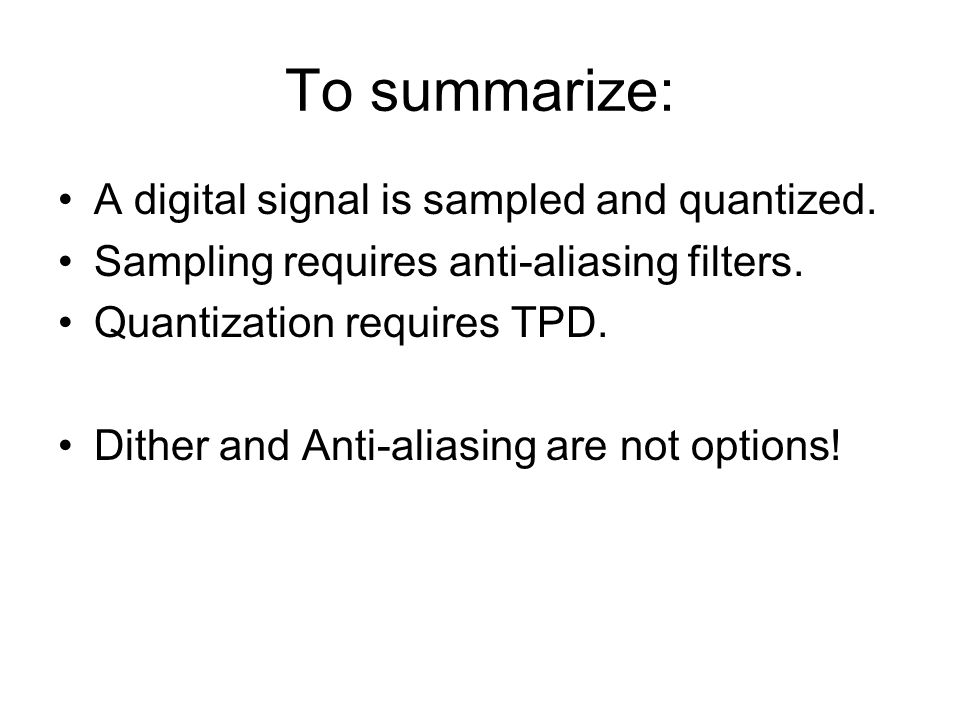 To summarize: A digital signal is sampled and quantized.