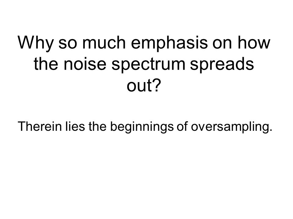 Why so much emphasis on how the noise spectrum spreads out