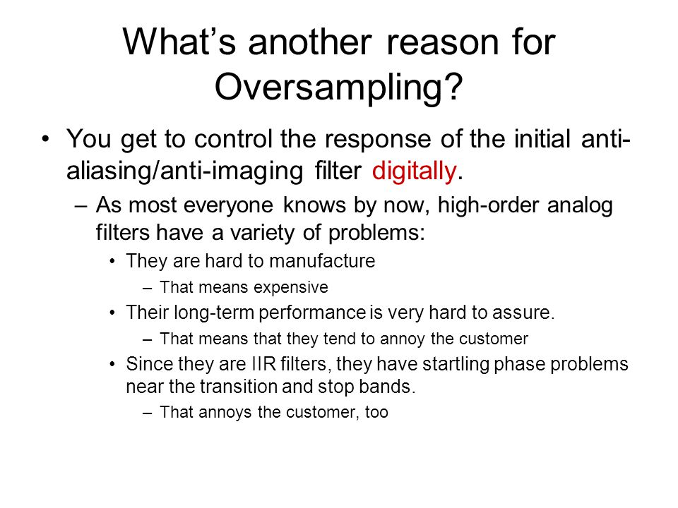 What's another reason for Oversampling